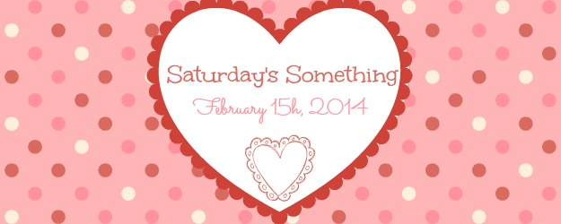 Saturday's Something February 15th